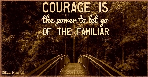 Courage is the Power to Let Go of the Familiar Quote for Social Media 8WD