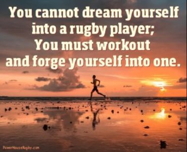 You Cannot Dream Yourself into a Rugby Player Quote for PowerHouse Rugby Social Media
