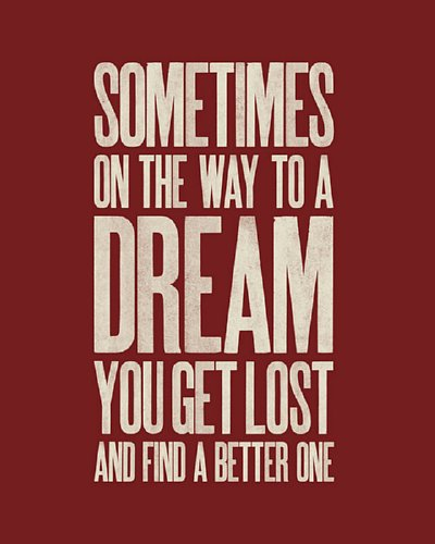 Sometimes on the Way to a Dream You Get Lost and Find a Better One Quote for 8WD