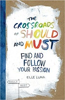 The Crossroads of Should and Must: Find and Follow Your Passion A find your life passion book